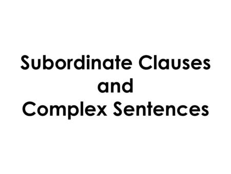 Grammar Notes #4 Clauses December 4 th. Clause Definition