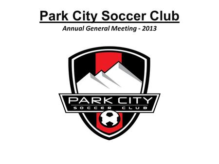 Park City Soccer Club Annual General Meeting ppt download
