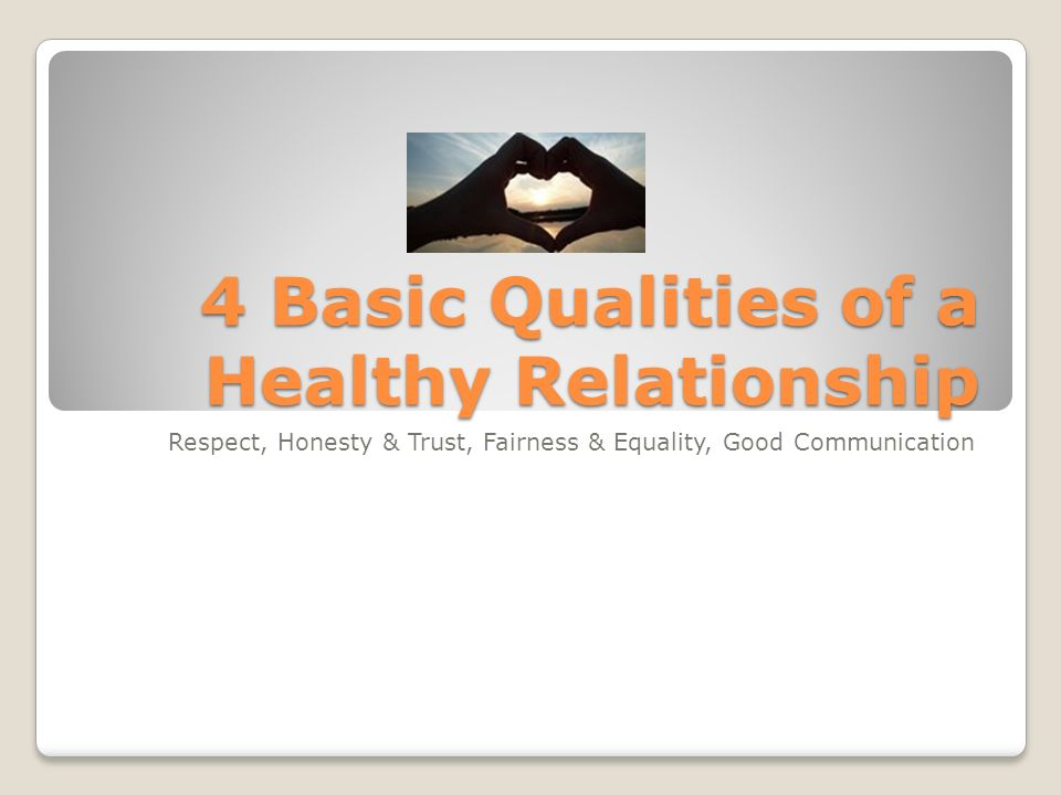 4 Basic Qualities of a Healthy Relationship  ppt video online download