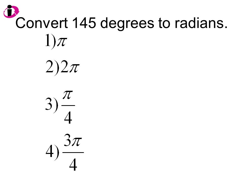 Degrees: Convert Degrees To Radians