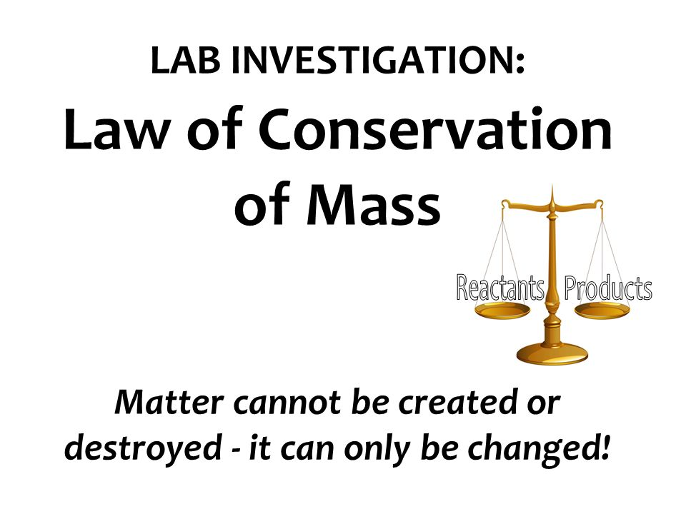 LAB INVESTIGATION: Law of Conservation of Mass Matter