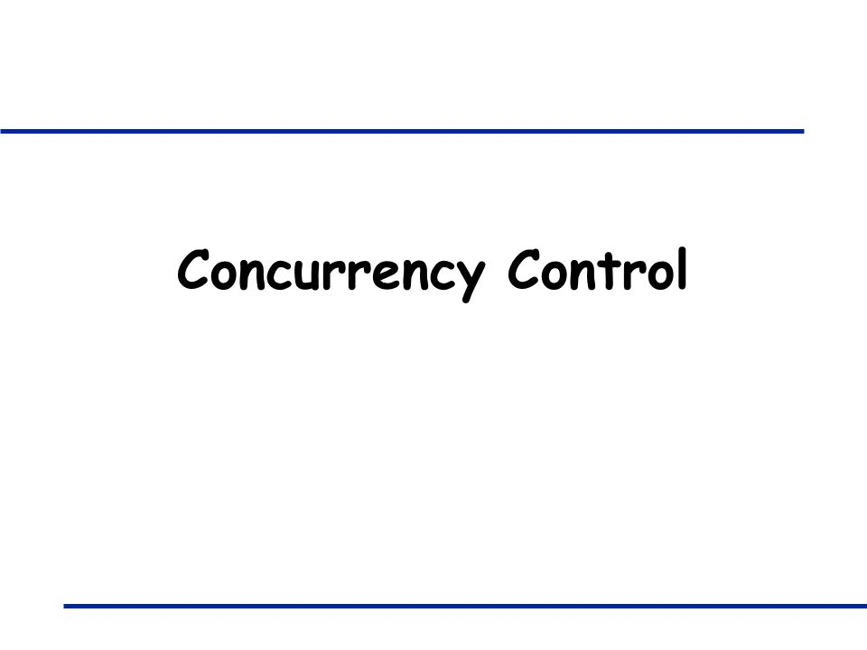 Concurrency Control The slides for this text are organized