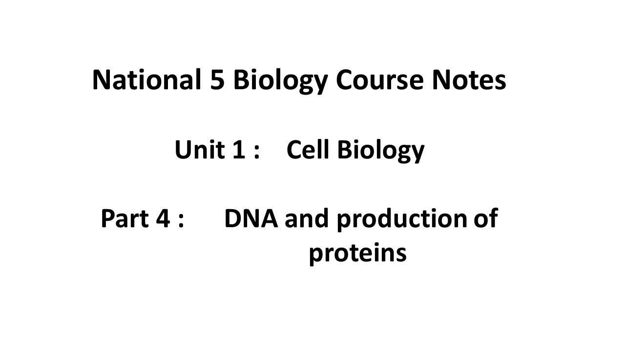 National 5 Biology Course Notes Part 4 : DNA and