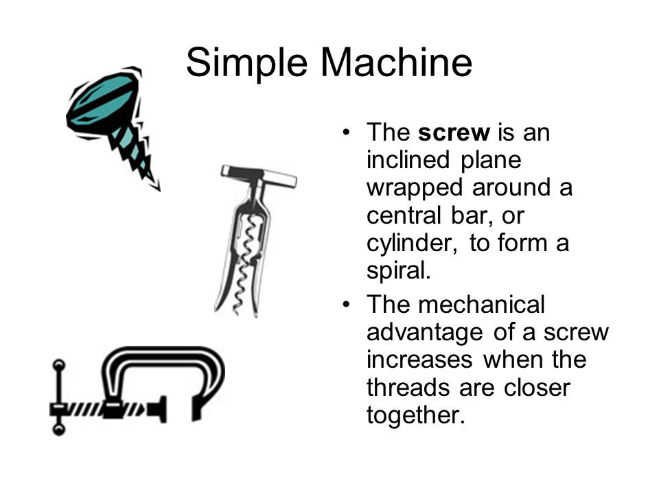 Simple Machines There are 6 types of simple machines: the