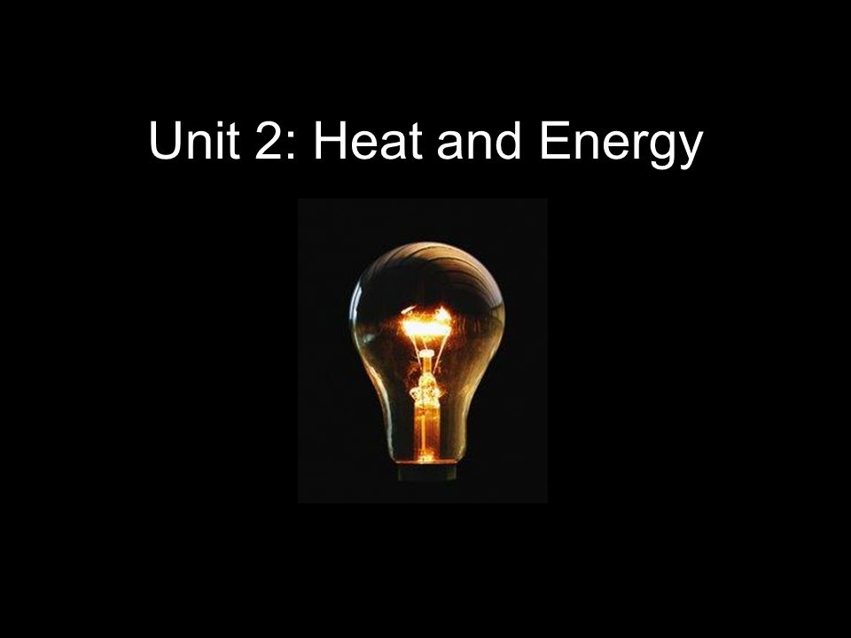 Unit 2 Heat And Energy  Ppt Download