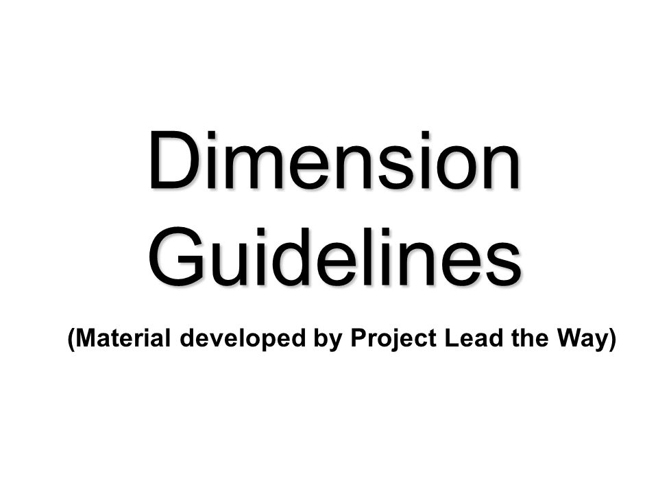 Dimension Guidelines (Material developed by Project Lead