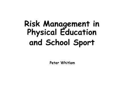 AN OVERVIEW OF MANAGING RISK IN PHYSICAL EDUCATION AND