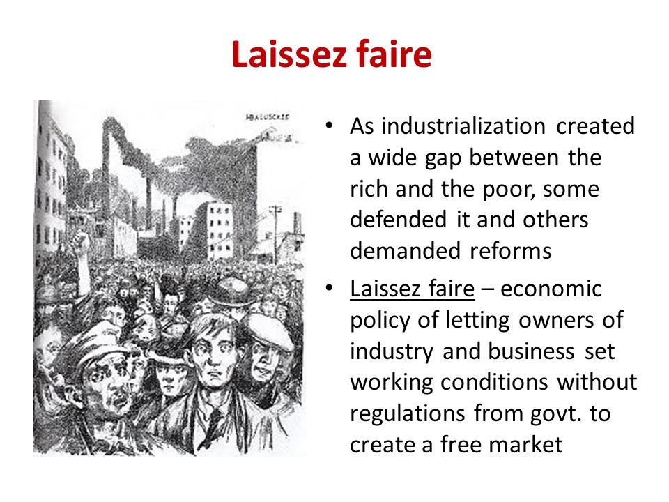 Laissez faire As industrialization created a wide gap