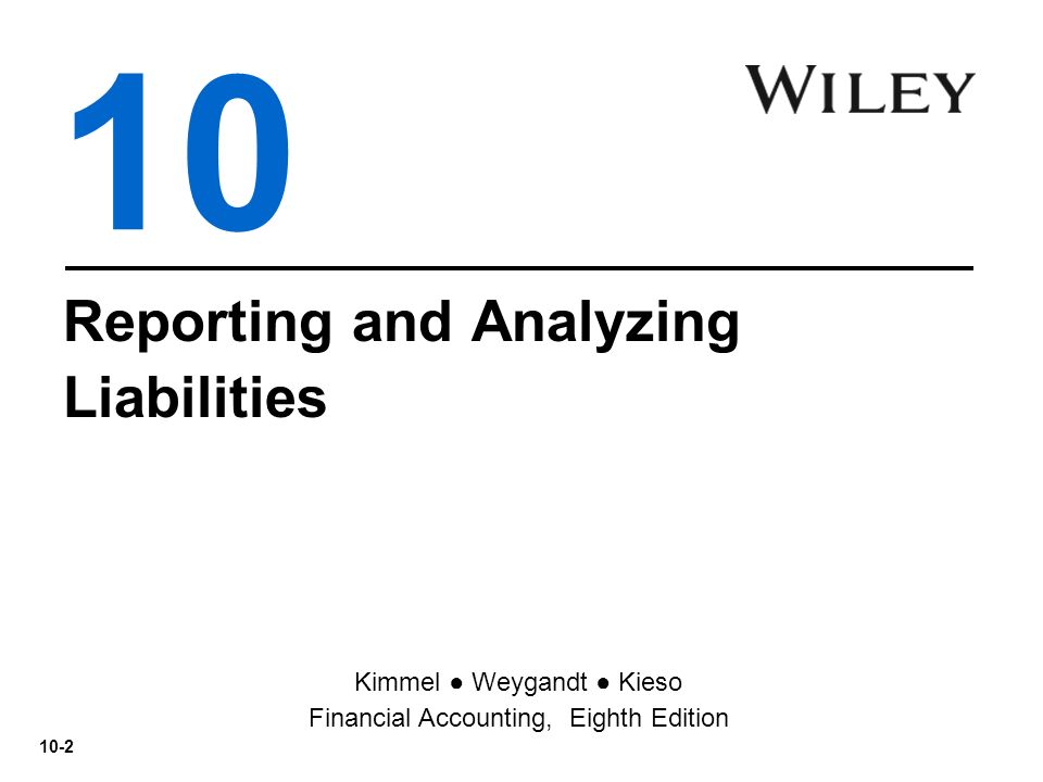 10 Reporting and Analyzing Liabilities Kimmel Weygandt