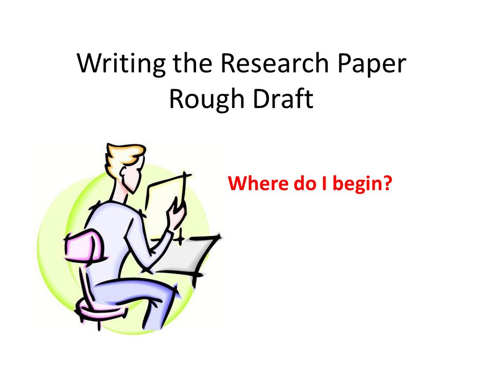 Writing The Research Paper Rough Draft Ppt Download