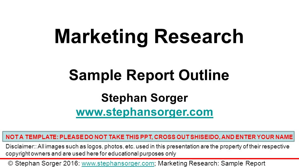Marketing research informs entrepreneurs about their target audience and the competitive landscape. Marketing Research Sample Report Outline Stephan Sorger Not A Template Please Do Not Take This Ppt Cross Out Shiseido And Enter Ppt Download