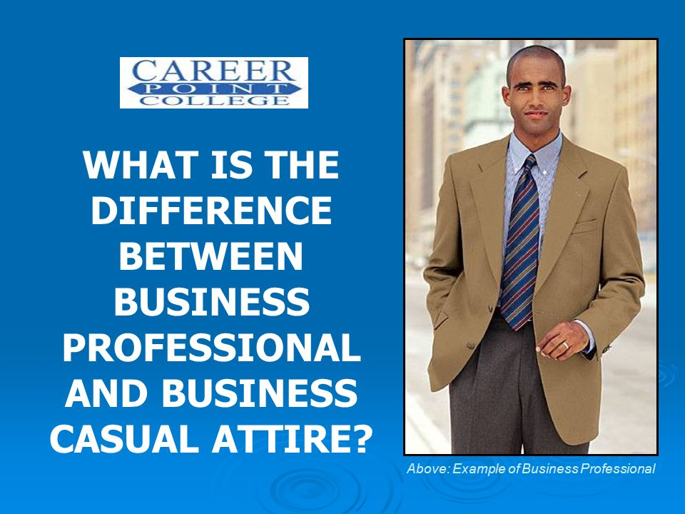 What Is The Difference Between Business Professional And Business Casual Attire Above Example Of Business Professional Ppt Video Online Download