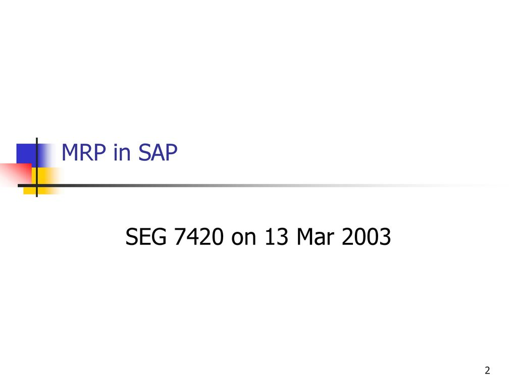 hight resolution of 2 mrp in sap seg 7420 on 13 mar 2003