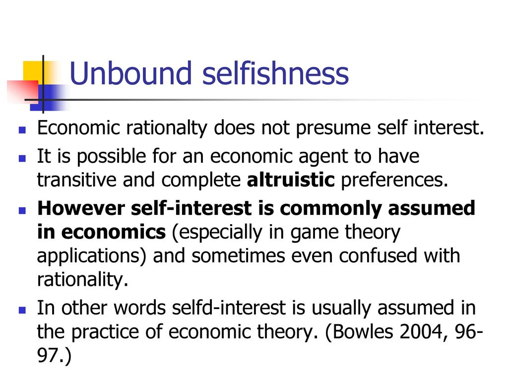 Unbound Selfishness Economic Rationalty Does Not Presume Self Interest.