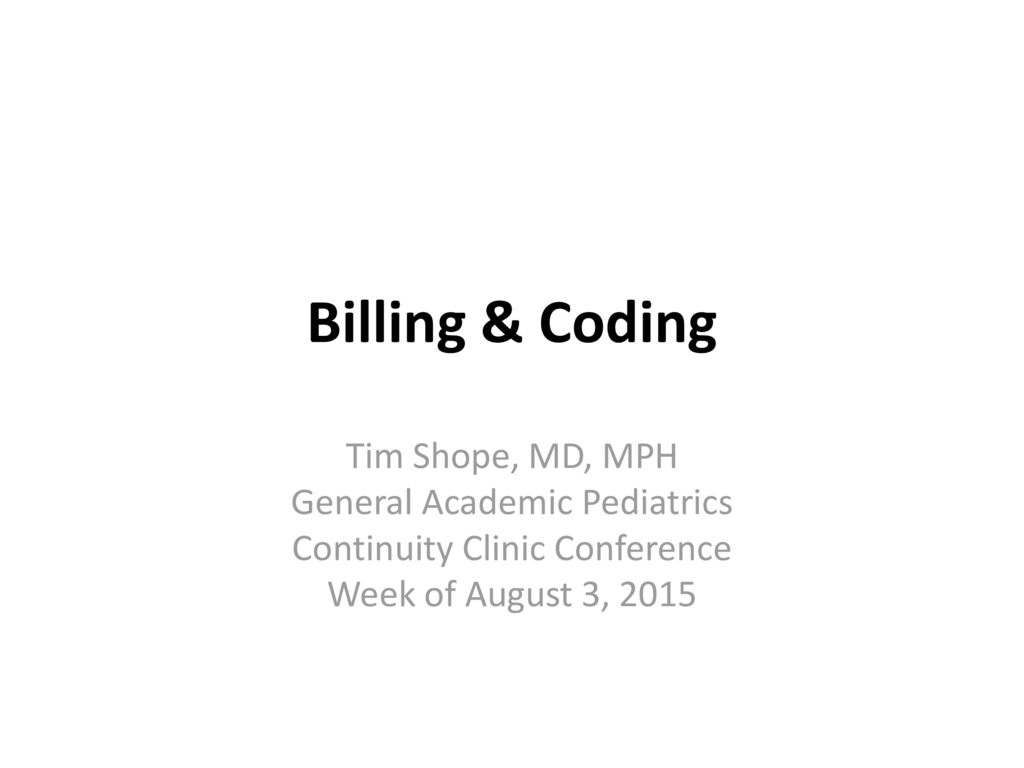 Billing & Coding Tim Shope, MD, MPH General Academic