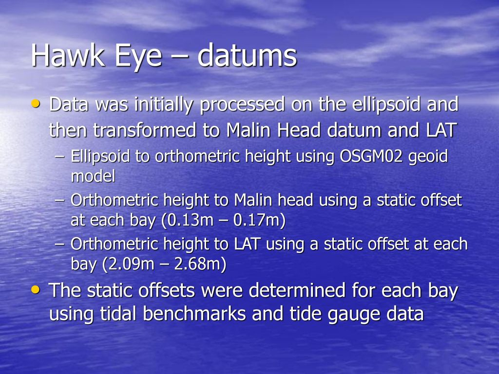 hight resolution of hawk eye datums data was initially processed on the ellipsoid and then transformed to malin