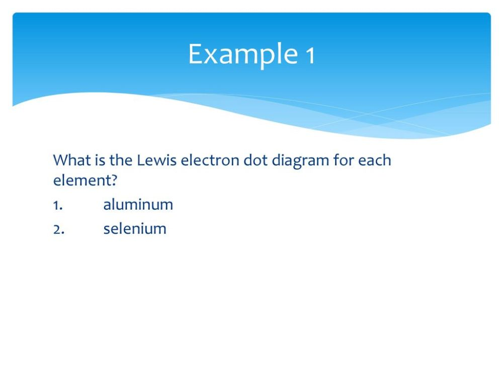 medium resolution of example 1 what is the lewis electron dot diagram for each element 1 aluminum 2