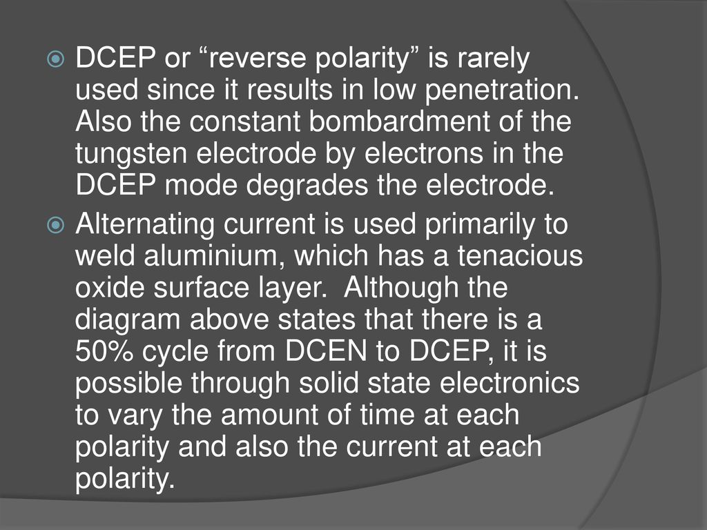 hight resolution of dcep or reverse polarity is rarely used since it results in low penetration also the