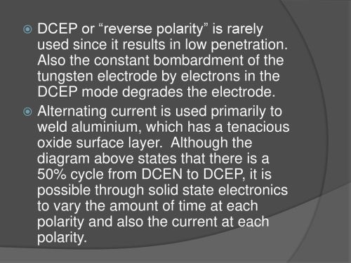 small resolution of dcep or reverse polarity is rarely used since it results in low penetration also the
