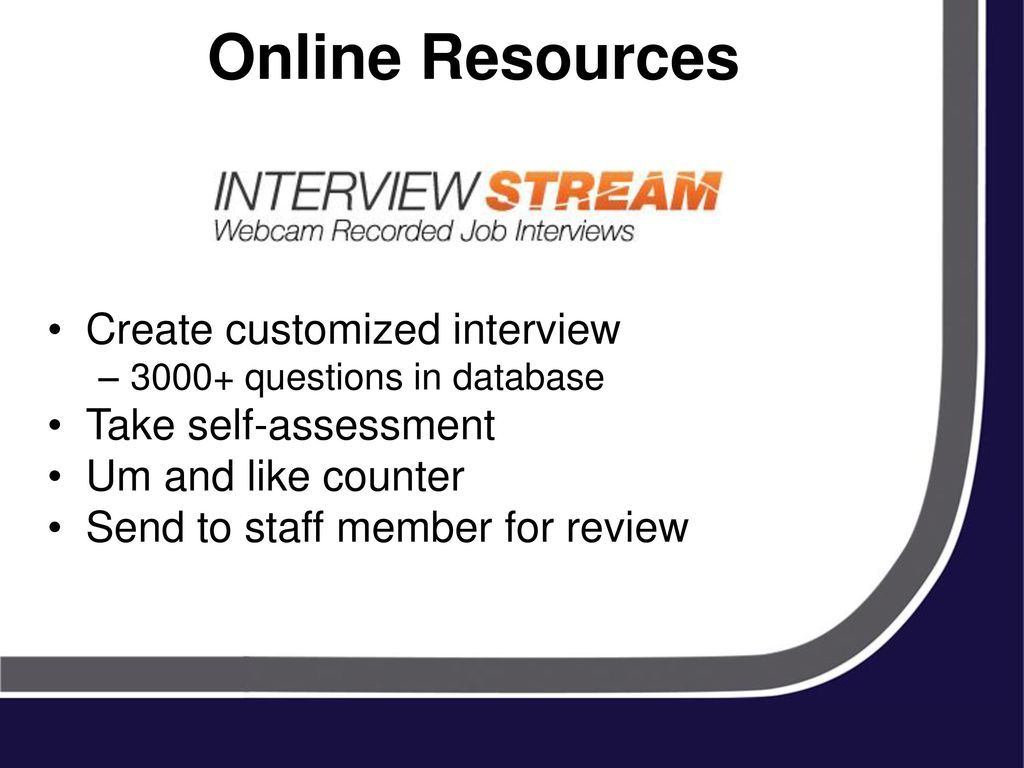 Online Resources Create Customized Interview Take Self-Assessment