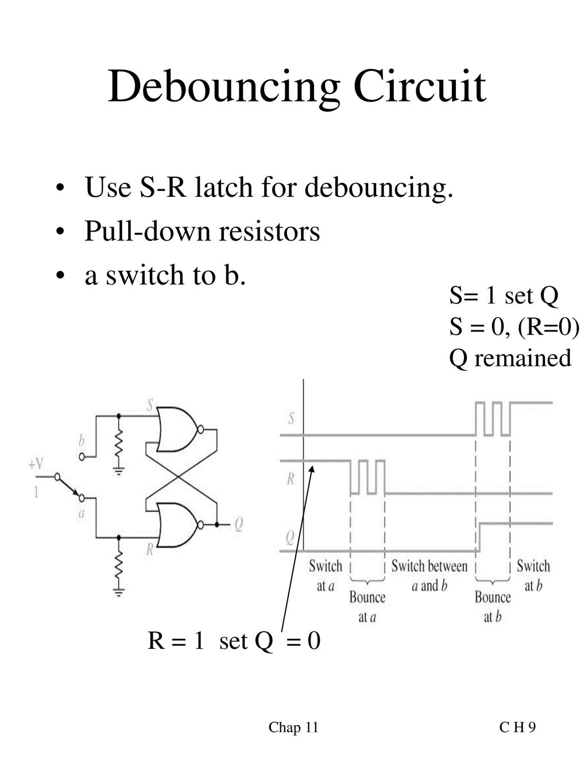 hight resolution of debouncing circuit use s r latch for debouncing pull down resistors
