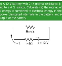 1 example a 12 v battery with 2 internal resistance is connected to a 4 resistor calculate a the rate at which chemical energy is converted to  [ 1024 x 768 Pixel ]