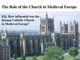 The Role of the Church in Medieval Europe EQ: How influential was the Roman Catholic Church in Medieval Europe? ppt download