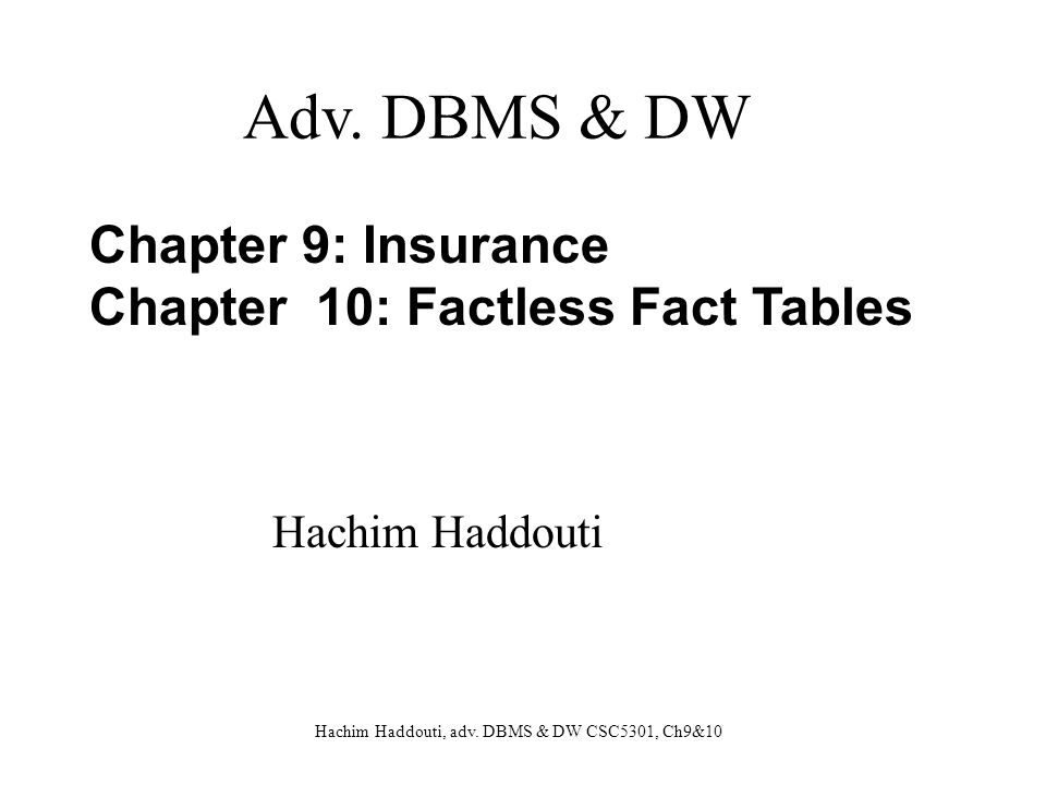 Adv. DBMS & DW Chapter 9: Insurance Chapter 10: Factless