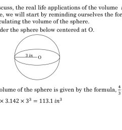 4 to discuss the real life applications of the volume a sphere we will start by reminding ourselves the formula of calculating the volume of the sphere  [ 1024 x 768 Pixel ]