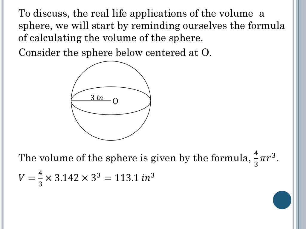 hight resolution of 4 to discuss the real life applications of the volume a sphere we will start by reminding ourselves the formula of calculating the volume of the sphere