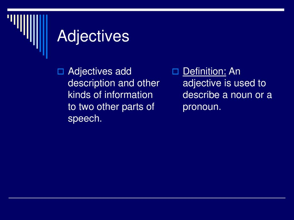 hight resolution of Adjectives Adjectives add description and other kinds of information to two  other parts of speech. Definition: An adjective is used to describe a noun.  - ppt download