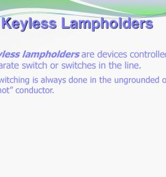 keyless lampholders keyless lampholders are devices controlled by a separate switch or switches in the line [ 1024 x 768 Pixel ]