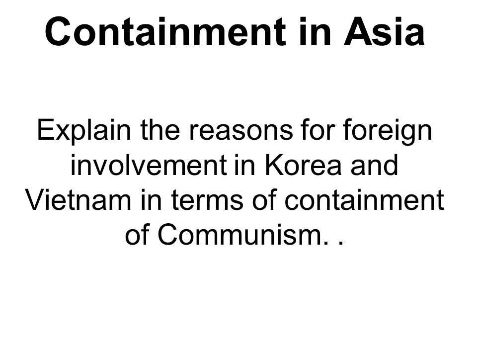 Containment in Asia Explain the reasons for foreign