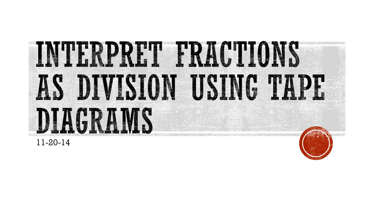 hight resolution of interpret fractions as division using tape diagrams ppt video online download