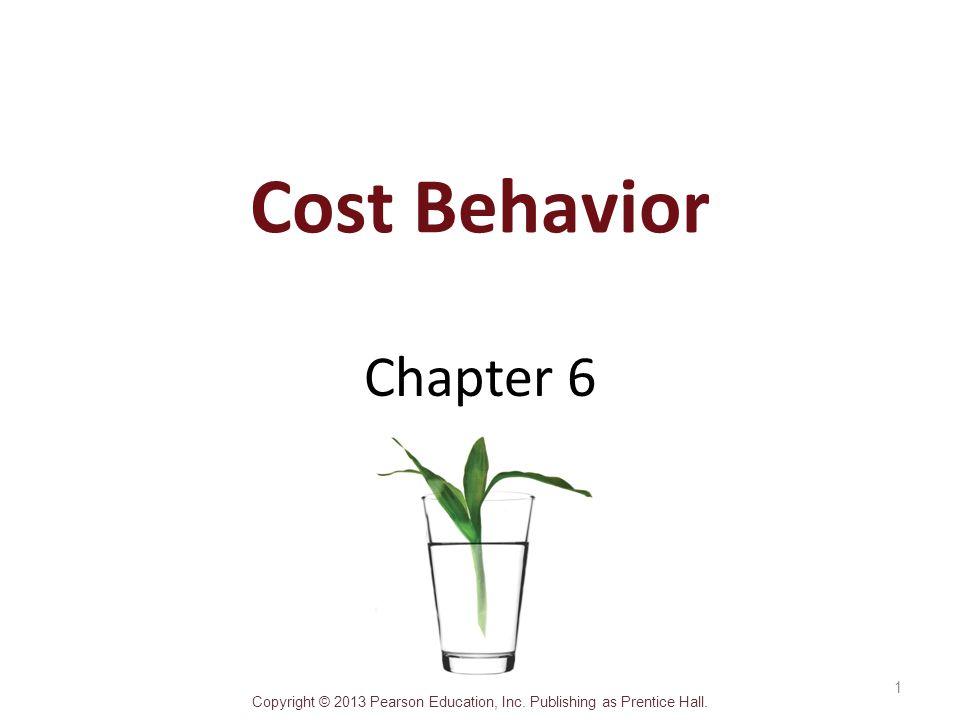 Cost Behavior Chapter 6 When considering cost behaviors