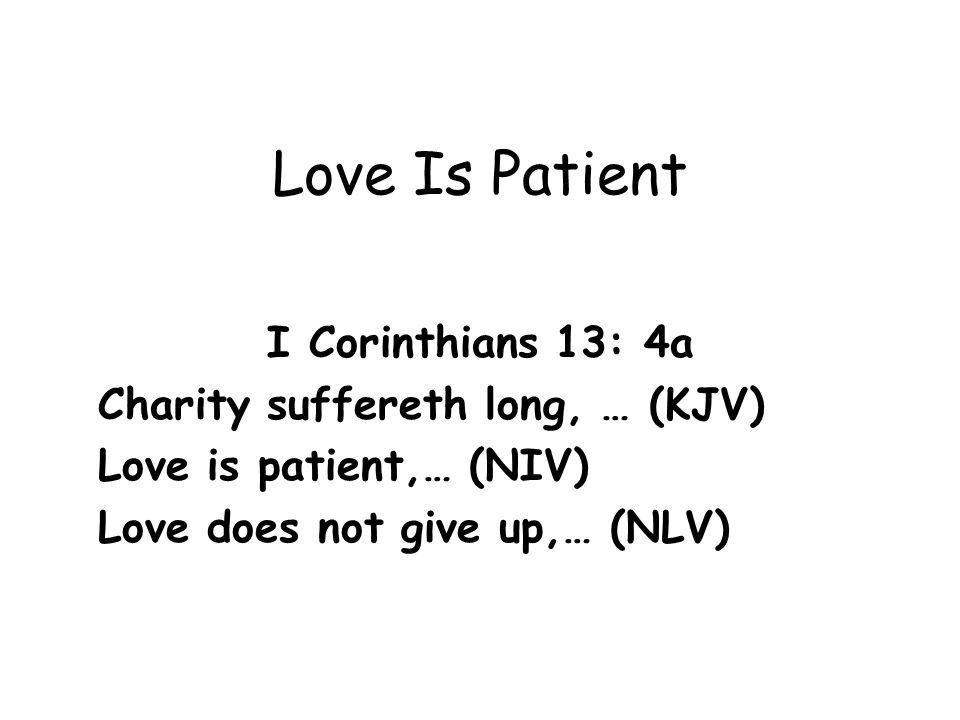 Love Is Patient I Corinthians 13: 4a Charity suffereth