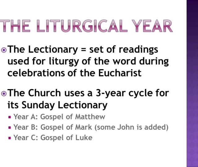 The Liturgical Year The Lectionary Set Of Readings Used For Liturgy Of The Word During