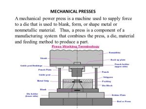 MECHANICAL PRESSES A mechanical power press is a machine