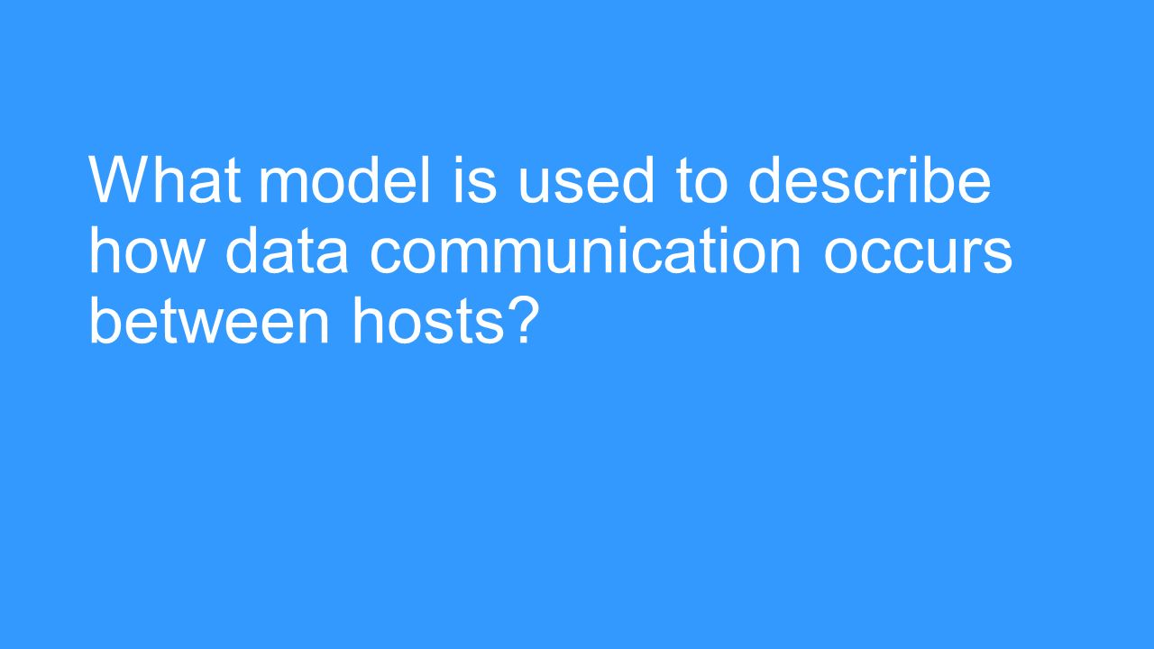 hight resolution of osi reference model what model is used to describe how data communication occurs between hosts
