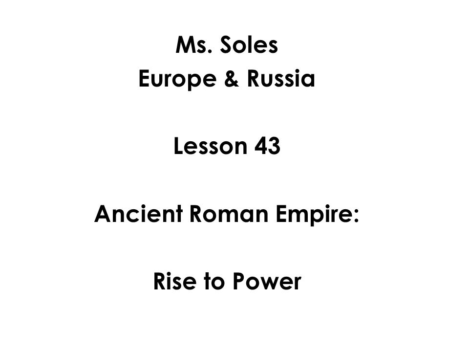 Ms. Soles Europe & Russia Lesson 43 Ancient Roman Empire
