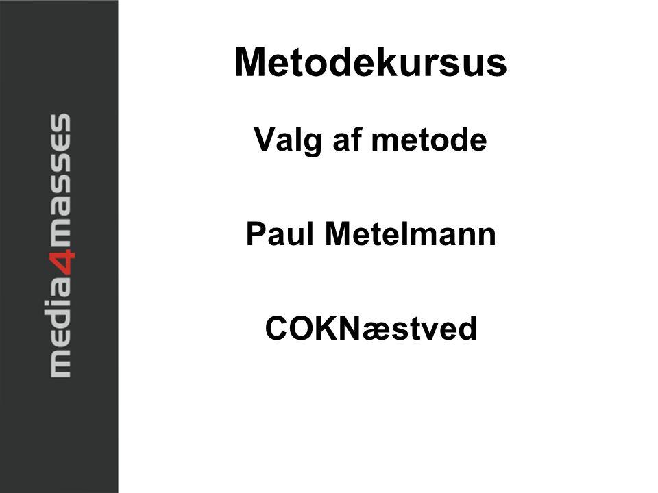 Metodekursus Valg af metode Paul Metelmann COKNæstved
