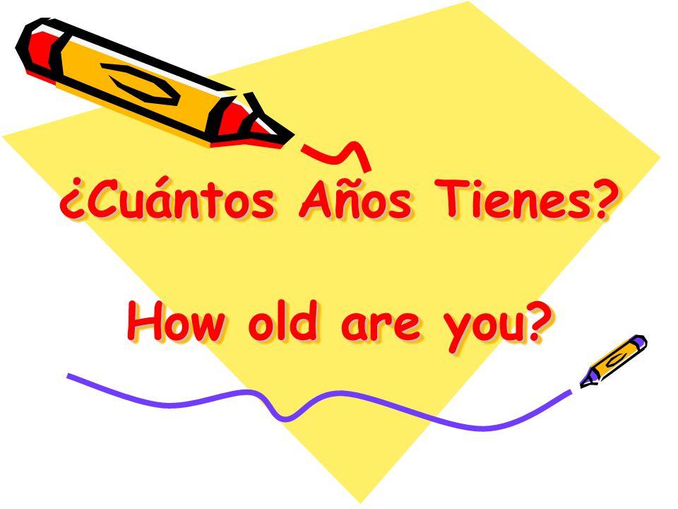 Cuntos Aos Tienes How old are you  ppt descargar