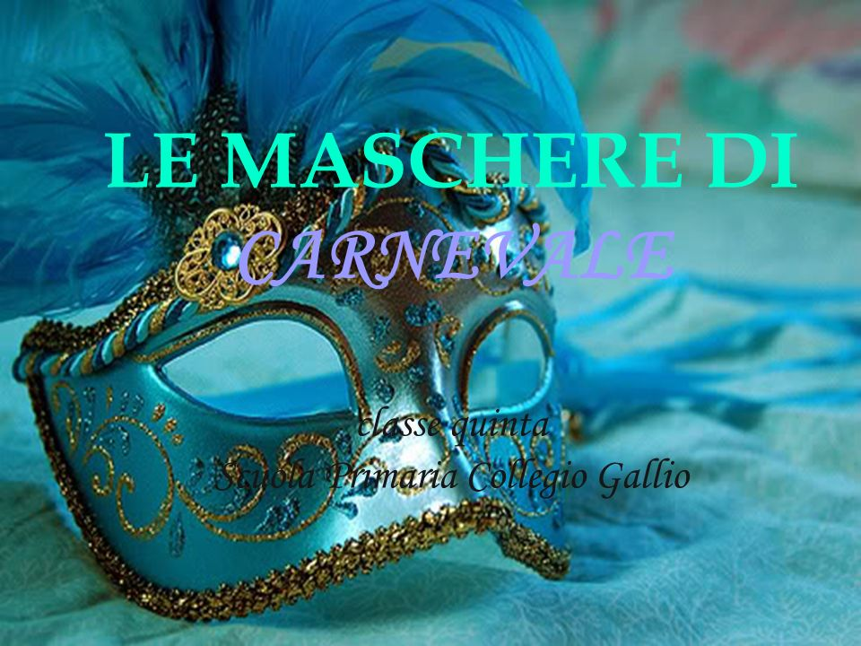 Le Maschere Di Carnevale Classe Quinta Scuola Primaria Collegio Gallio