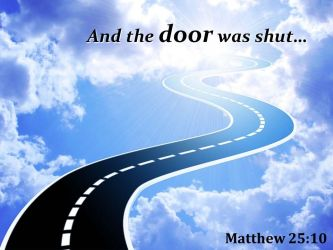 Matthew 25 10 And The Door Was Shut Powerpoint Church Sermon PowerPoint Slide Clipart Example of Great PPT Presentations PPT Graphics