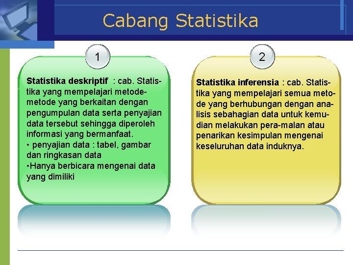 Menjelaskan skala pengukuran data notasi yang digunakan dalam statistika. Ruang Lingkup Statistika Logo Kompetensi Menjelaskan Pengertian Statistika