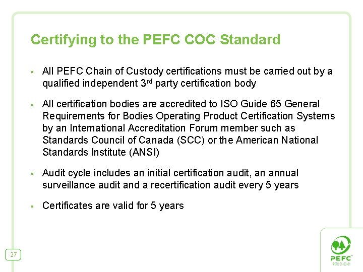 The goal of pefc's forestry certification is to develop sustainable forestry with a good balance between production, the environment and. Pefc Chain Of Custody Certification February 2012 1