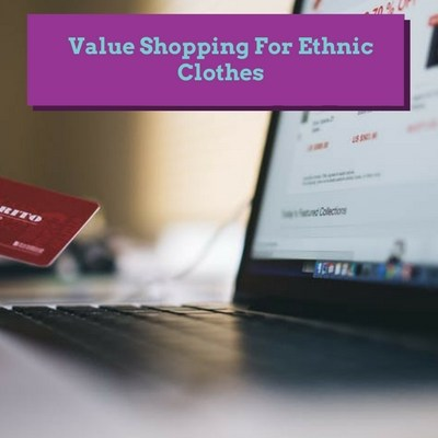 Value Shopping For Ethnic Clothes