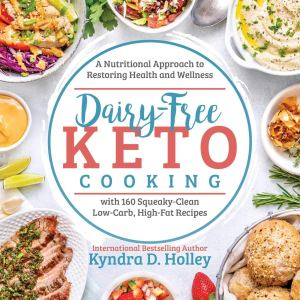 Dairy Free Keto Cooking - A Nutritional Approach to Restoring Health and Wellness Paperback