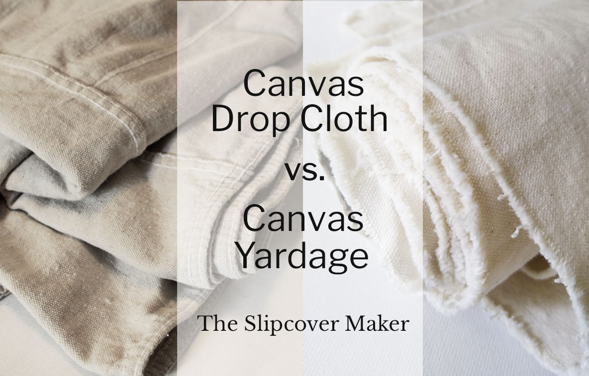 Slipcover Fabric Review: Canvas Drop Cloth vs. Canvas Yardage