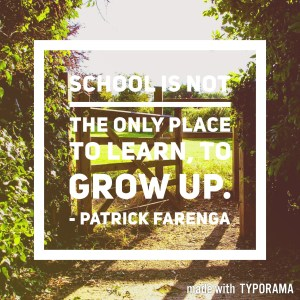 Good reasons to home educate: school is not the only place to learn, to grow up.